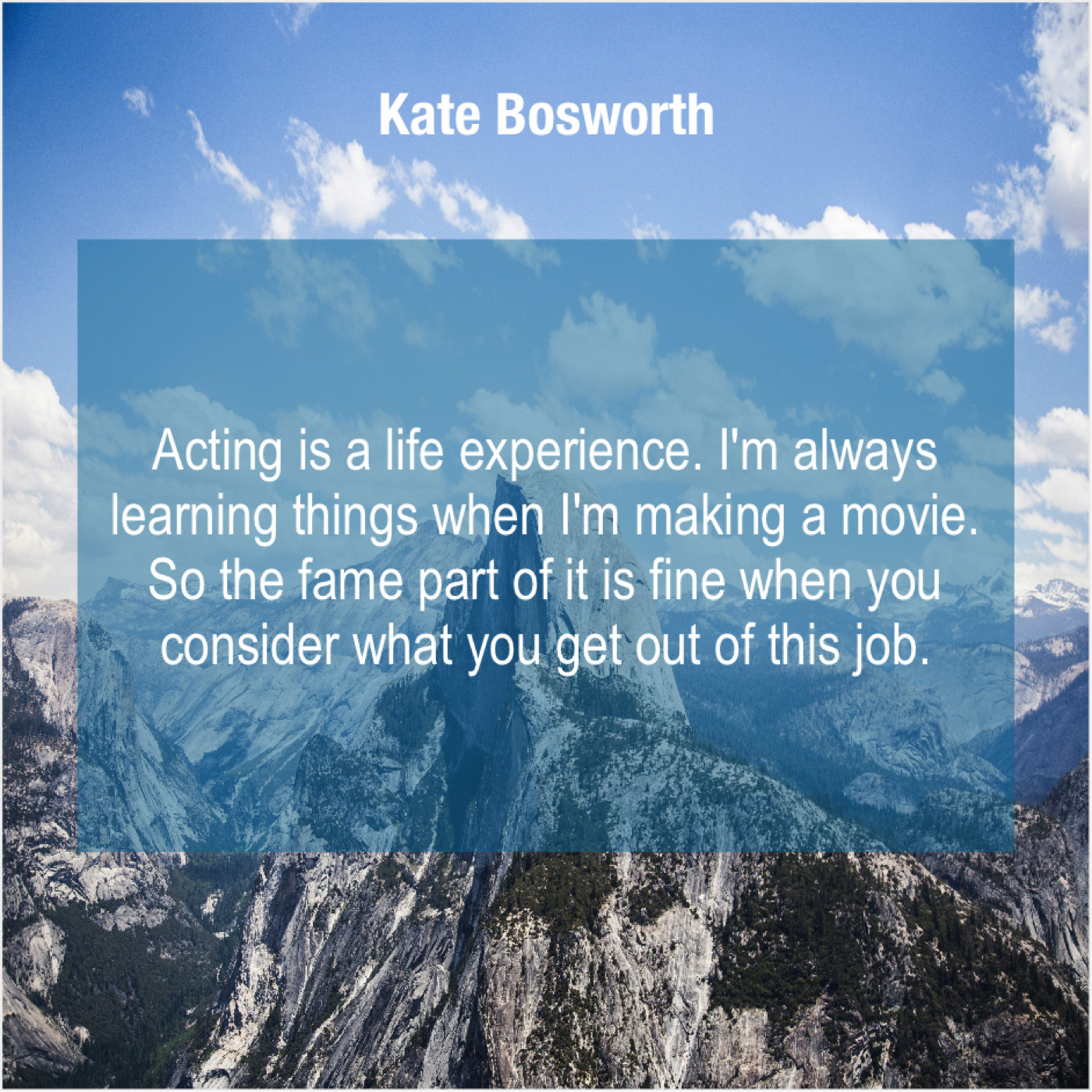 Kate Bosworth Acting Is A Life Experience Do You Love Quotes