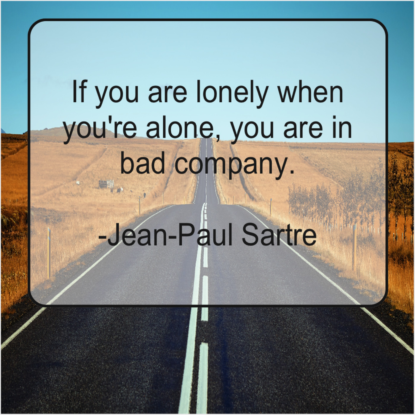 Jean Paul Sartre If You Are Lonely When Do You Love Quotes