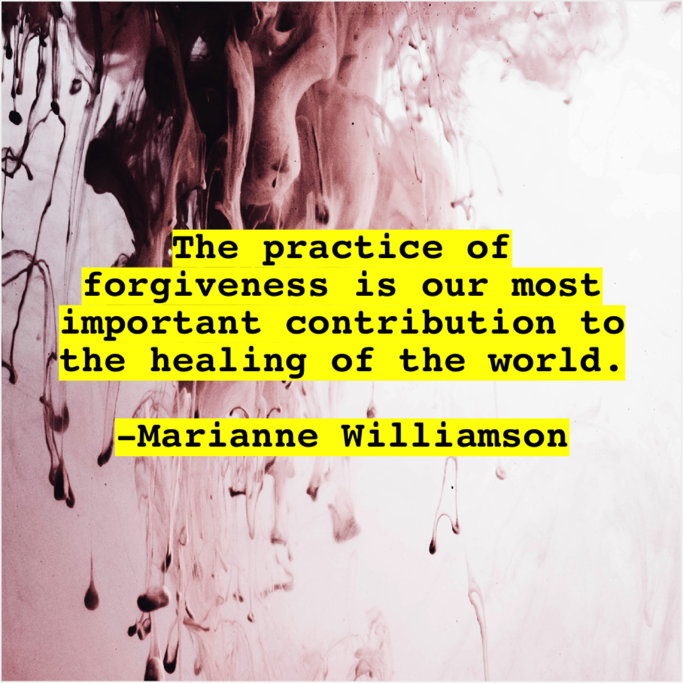 Marianne Williamson The Practice Of Forgiveness Is Do You Love