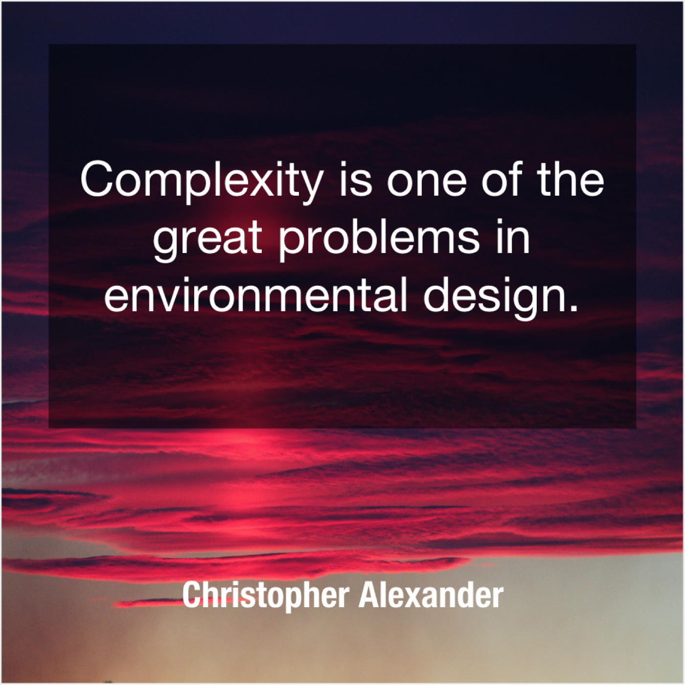 Christopher Alexander Complexity Is One Of The Do You Love Quotes